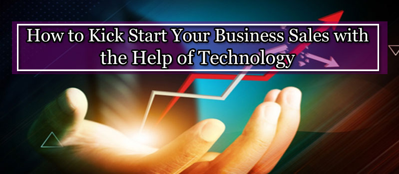 How-to-Kick-Start-Your-Business-Sales-with-the-Help-of-Technology