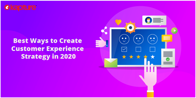 Best Ways To Create Customer Experience Strategy In 2020