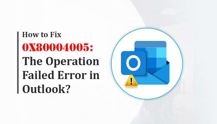 How-to-Fix-0x80004005-The-Operation-Failed-Error-in-Outlook
