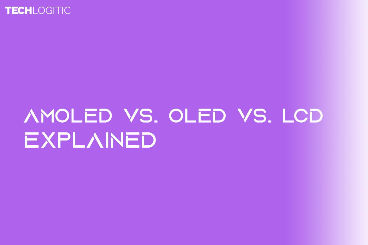 AMOLED vs. OLED vs. LCD