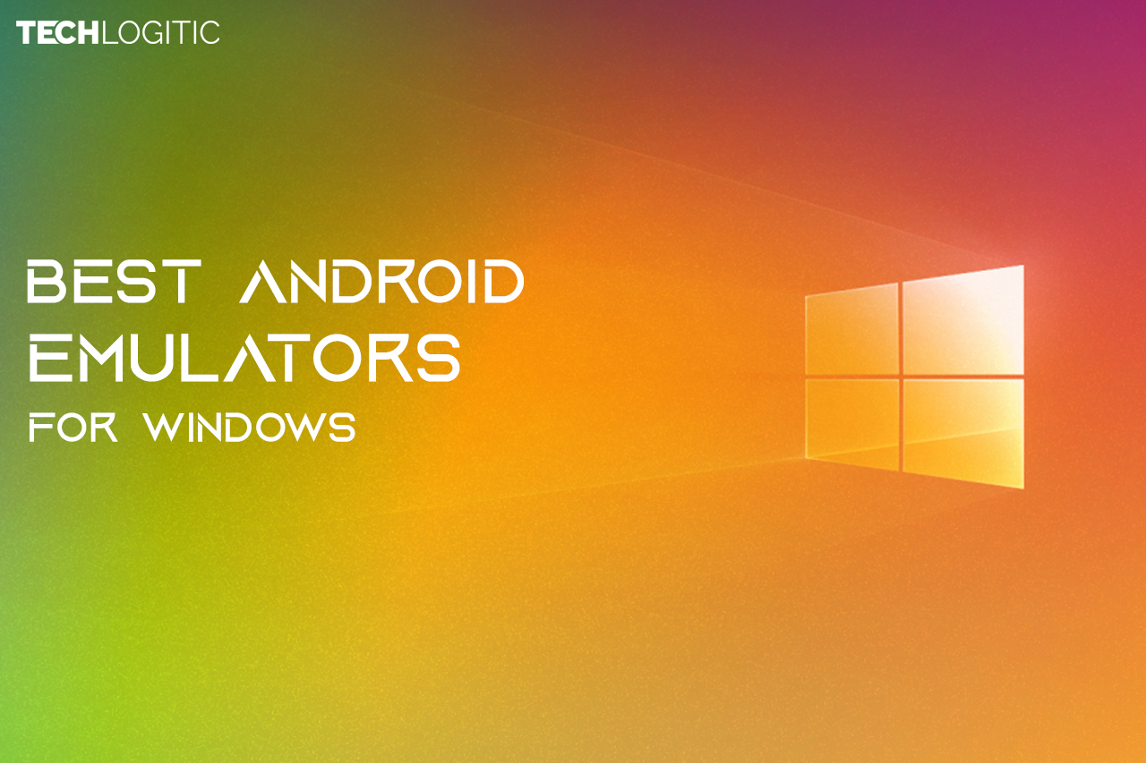 Top 6 Android Emulators for Windows