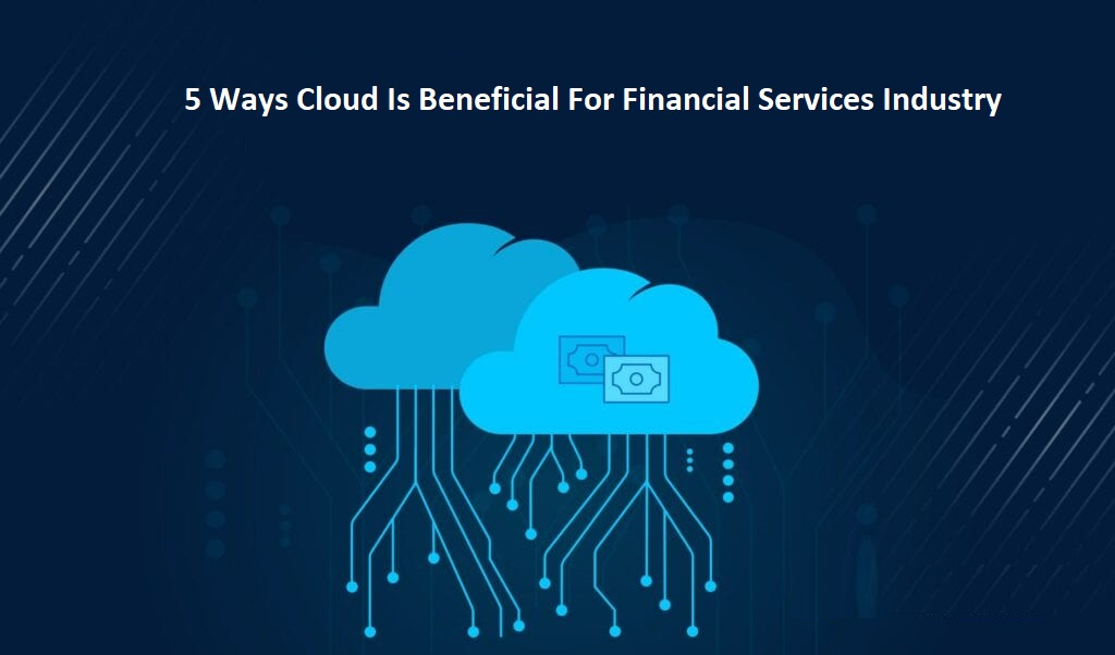 5 Ways Cloud Is Beneficial For Financial Services Industry