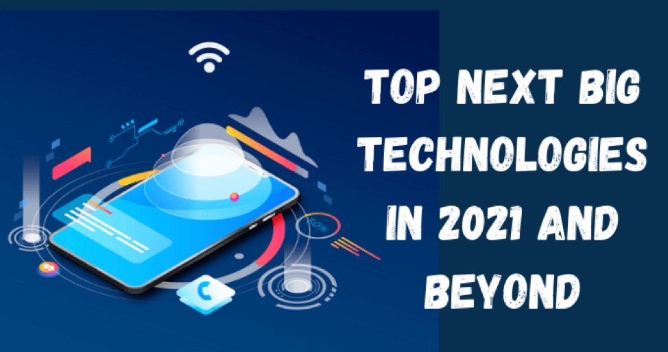 Top Next Big Technologies in 2021 and Beyond