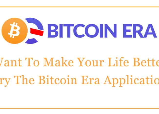 Want To Make Your Life Better, Try The Bitcoin Era Application