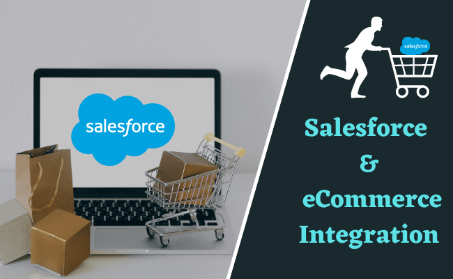 Benefits Of Implementing Salesforce And eCommerce Integration