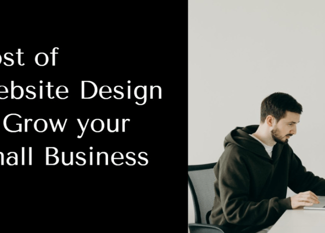 Cost of Website Design to Grow your Small Business