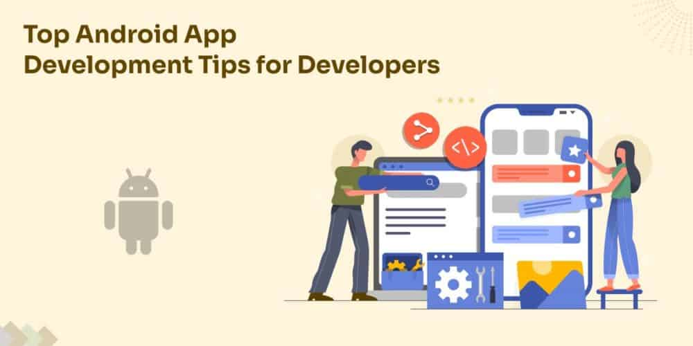 Top Android App Development Tips For Developers