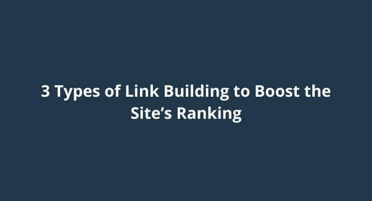 3 Types of Link Building to Boost the Site's Ranking