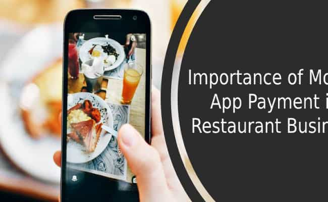 What is the Importance of Mobile App Payment in Restaurant Business?