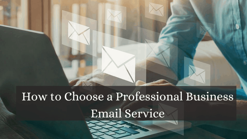How to Choose a Professional Business Email Service?