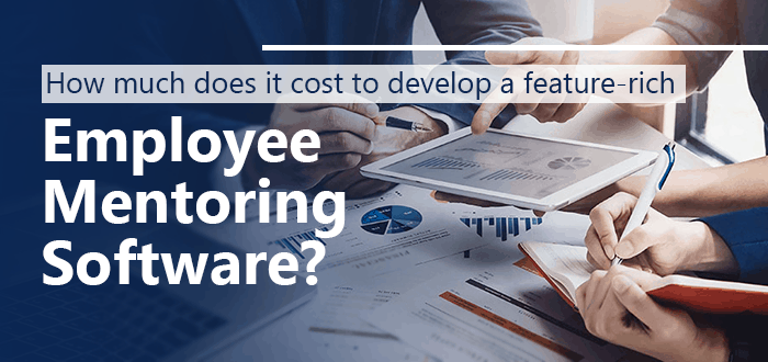 How Much Does it Cost to Develop a Feature-rich Employee Mentoring Software?